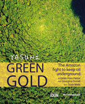 *Yasuní Green Gold - the book of the campaign*  Remarkable photographs illustrate the Yasuní region's unique beauty and diversity.On sale now at www.newint.org/books