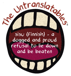 sisu (Finnish) – a dogged and proud refusal to lie down and be beaten